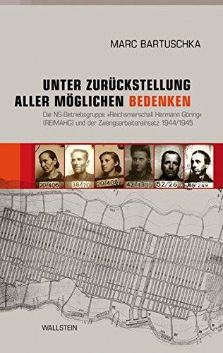 9783835309289: Unter Zurückstellung aller möglichen Bedenken: Die NS-Betriebsgruppe »Reichsmarschall Hermann Göring« (REIMAHG) und der Zwangsarbeitereinsatz 1944/1945