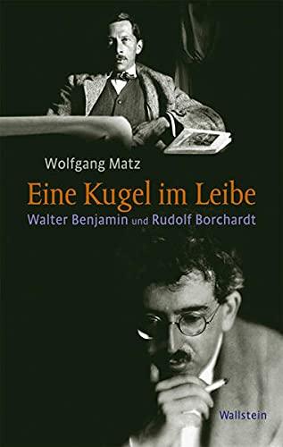 9783835309463: »Eine Kugel im Leibe«: Walter Benjamin und Rudolf Borchardt: Judentum und deutsche Poesie