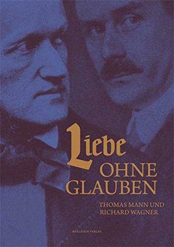 9783835309654: Liebe ohne Glauben: Thomas Mann und Richard Wagner. Buddenbrookhaus-Katalog