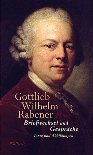 Briefwechsel und Gespräche: Gottlieb Wilhelm Rabener