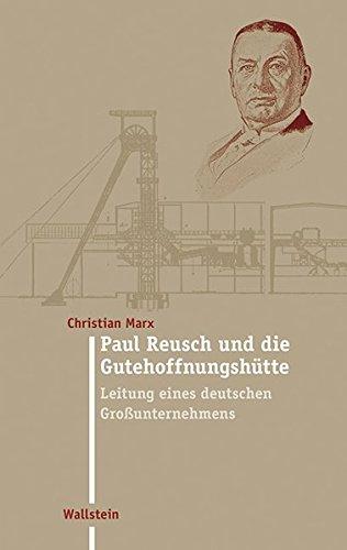Paul Reusch und die Gutehoffnungshütte: Christian Marx