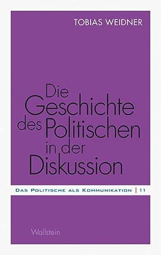 9783835311558: Die Geschichte des Politischen in der Diskussion