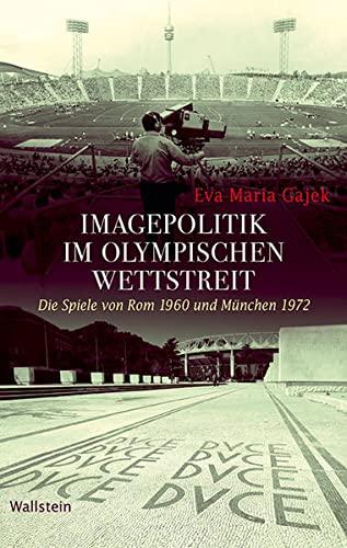 Imagepolitik im olympischen Wettstreit: Eva Maria Gajek