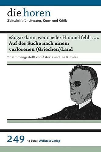 die horen 249: »Sogar dann, wenn jeder Himmel fehlt .« Auf der Suche nach einem verlorenen (Griechen)Land - Jürgen, Krätzer, Kutulas Ina Manouach Ilan u. a.