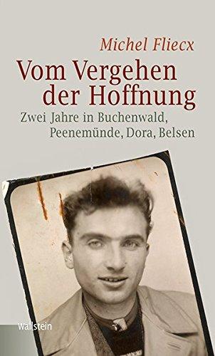 Vom Vergehen der Hoffnung: Zwei Jahre in Buchenwald, Peenemünde, Dora, Belsen
