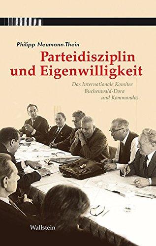 Parteidisziplin und Eigensinn: Das Internationale Komitee Buchenwald-Dora und Kommandos (Hardback):...