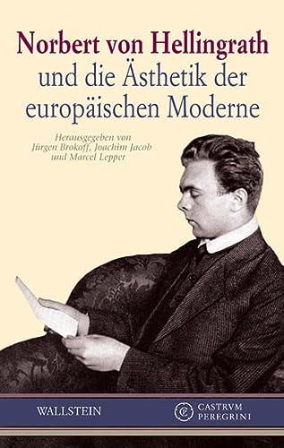 Norbert von Hellingrath und die Ästhetik der europäischen Moderne: Jürgen Brokoff