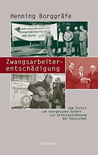 9783835314139: Zwangsarbeiterentschädigung: Vom Streit um »vergessene Opfer« zur Selbstaussöhnung der Deutschen