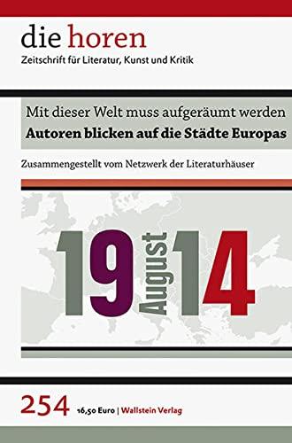 9783835314542: die horen 254: Mit dieser Welt muss aufger�umt werden: August 1914: Autoren blicken auf die St�dte Europas