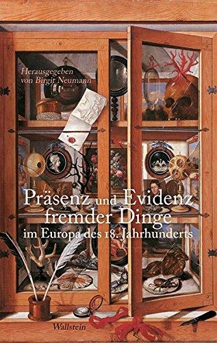 Präsenz und Evidenz fremder Dinge im Europa des 18. Jahrhunderts: Birgit Neumann