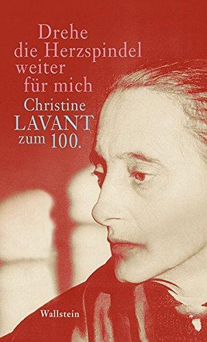 Drehe die Herzspindel weiter für mich: Christine Lavant zum 100. - von Friederike Mayröcker bis Ann Cotten