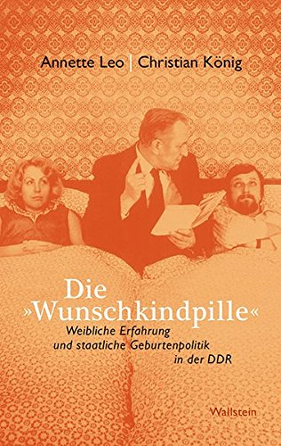 """Die """"Wunschkindpille"""". Weibliche Erfahrung und staatliche Geburtenpolitik: Leo, Annette /"""
