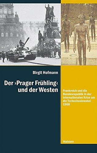 9783835317376: Der >Prager Frühling< und der Westen: Frankreich und die Bundesrepublik in der internationalen Krise um die Tschechoslowakei 1968