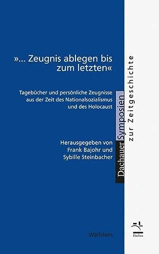 9783835317420: »... Zeugnis ablegen bis zum letzten«: Tagebücher und persönliche Zeugnisse aus der Zeit des Nationalsozialismus und des Holocaust
