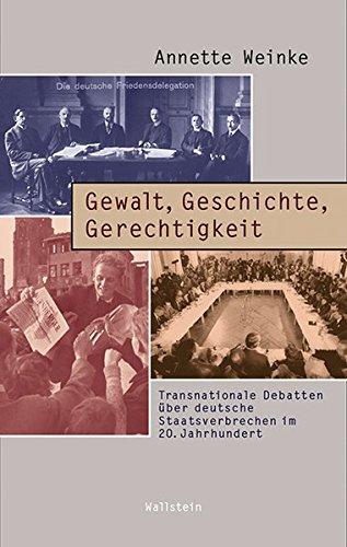 9783835317666: Gewalt, Geschichte, Gerechtigkeit: Transnationale Debatten über deutsche Staatsverbrechen im 20. Jahrhundert