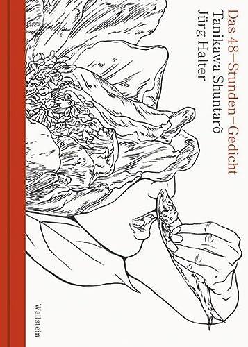 Das 48-Stunden-Gedicht: Ein Kettengedicht. Deutsch und Japanisch: J�rg Halter, Tanikawa