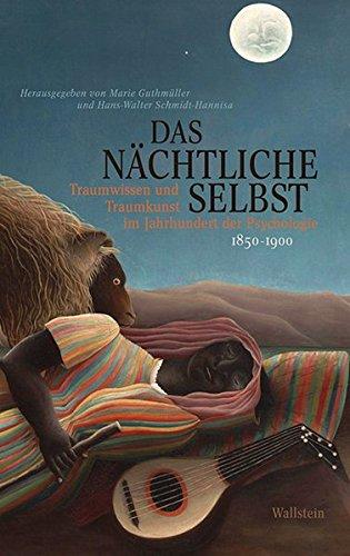 Das nächtliche Selbst Traumwissen und Traumkunst im: Guthmüller, Marie /