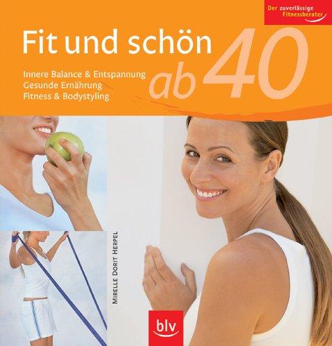 9783835400085: Fit und schön ab 40: Innere Balance & Entspannung · Gesunde Ernährung · Fitness & Bodystyling. Der zuverlässige Fitnessberater