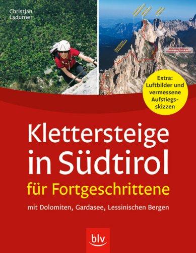 9783835401006: Klettersteige in Südtirol für Fortgeschrittene: 30 Touren - mit Dolomiten, Gardasee und Lessinische Berge. Mit Luftbilder und vermessene Aufstiegsskizzen