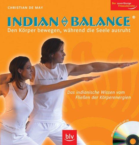9783835401174: Indian Balance: Den Körper Bewegen, Während Die Seele Ausruht: Das Indianische Wissen Vom Fließen Der Körperenergien ; [Mit Begleitmusik Auf Cd]