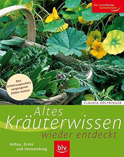 9783835402171: Altes Kräuterwissen wieder entdeckt: Anbau, Ernte und Verwendung