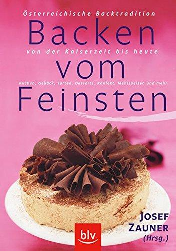 9783835402287: Backen vom Feinsten: �sterreichische Backtradition von der Kaiserzeit bis heute Kuchen, Geb�ck, Torten, Desserts,...