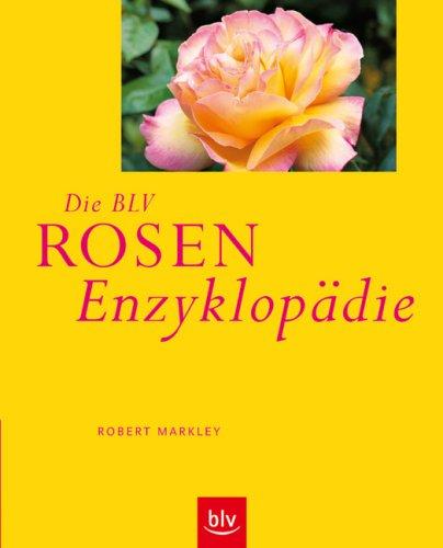 9783835402720: Die BLV Rosen-Enzyklopädie: Geschichte · Botanik · Eigenschaften · Verwendung · Gestaltungsbeispiele · Pflanzung und Pflege · Die besten Arten und Sorten
