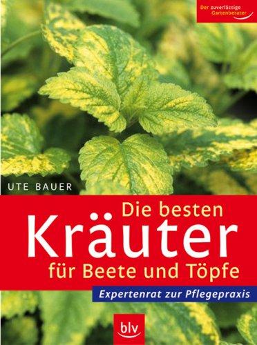 9783835402775: Die besten Kräuter für Beete und Töpfe: Expertenrat zur Pflegepraxis