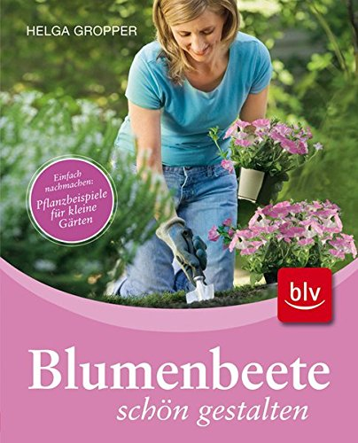 9783835403284: Blumenbeete schön gestalten: Einfach nachmachen: Pflanzbeispiele für kleine Gärten