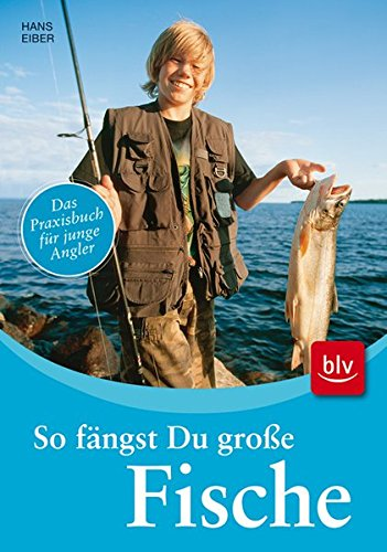 9783835403390: So fängst Du große Fische: Das Praxisbuch für junge Angler