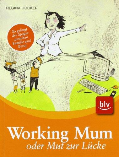 9783835404311: Working Mum oder Mut zur Lücke: So gelingt der Spagat zwischen Familie und Beruf