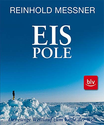 9783835404977: Eis Pole: Der ewige Wettlauf zum Ende der Welt