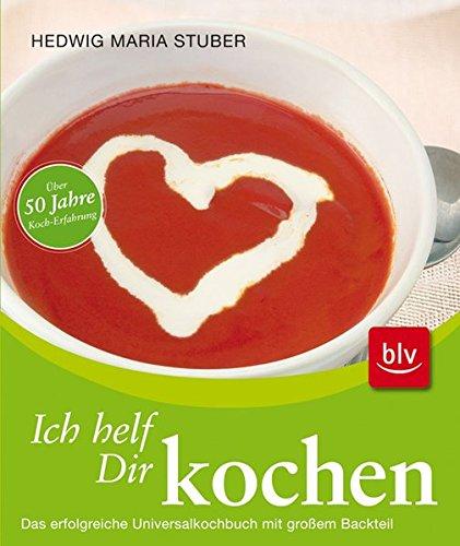 9783835405103: Ich helf Dir kochen: : Das erfolgreiche Universalkochbuch mit großem Backteil. Über 50 Jahre Koch-Erfahrung