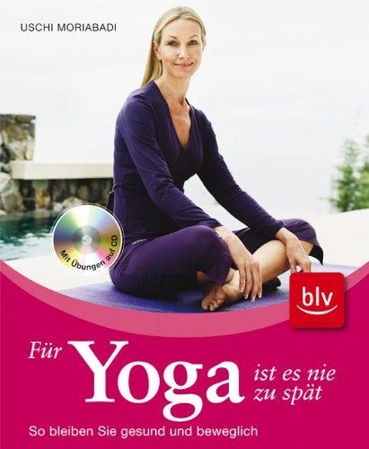 9783835405493: Für Yoga ist es nie zu spät: So bleiben Sie gesund und beweglich Mit Übungen auf CD