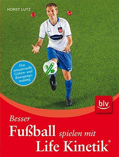 9783835405844: Besser Fußball spielen mit Life Kinetik ®: Das sensationelle Gehirn- und Bewegungstraining