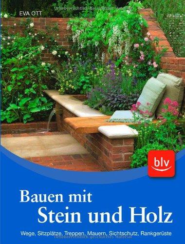 9783835406223: Bauen mit Stein und Holz: Wege, Sitzplätze, Treppen, Mauern, Sichtschutz, Rankgerüste