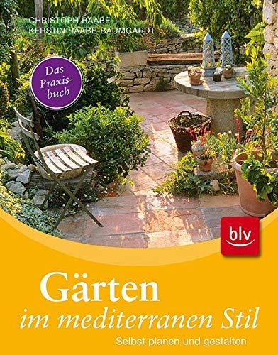 Gärten im mediterranen Stil: Selbst planen und: Christoph Raabe (Autor),