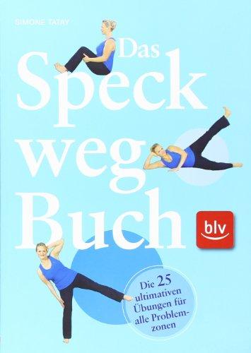 9783835406490: Das Speck-weg-Buch: Die 25 ultimativen Übungen für alle Problemzonen