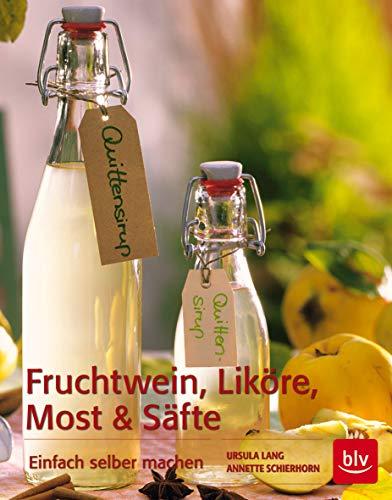 Fruchtwein, Liköre, Most und Säfte: Einfach selber: Lang, Ursula, Schierhorn,