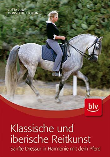 9783835407602: Klassische und iberische Reitkunst: Sanfte Dressur in Harmonie mit dem Pferd