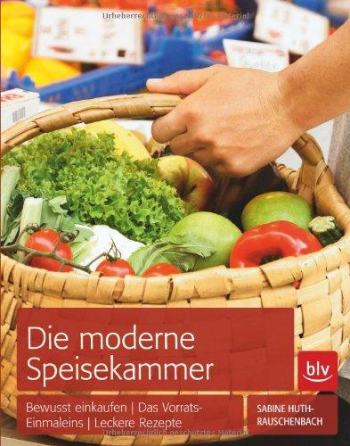 9783835408197: Die moderne Speisekammer: Einkaufsplanung · Vorratshaltung · Resteküche mit vielen Rezepten
