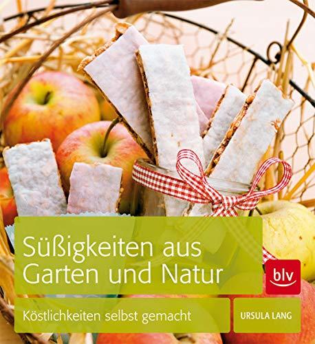 Süßigkeiten aus Garten und Natur: Köstlichkeiten selbst: Lang, Ursula
