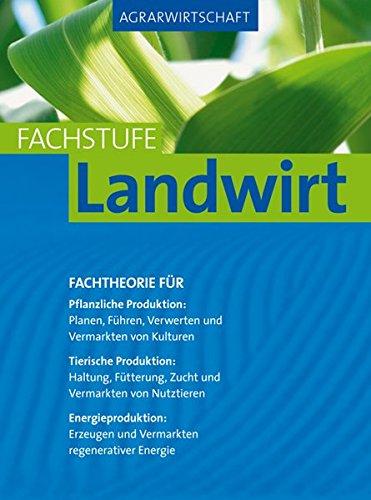 9783835412781: Agrarwirtschaft Fachstufe Landwirt: Fachtheorie für Pflanzliche Produktion: Planung, Führung, Verwertung und Vermarktung von Kulturen.