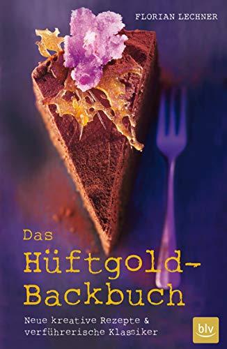 Das Hüftgold-Backbuch Neue kreative Rezepte & verführerische: FlorianRaider, Peter Lechner