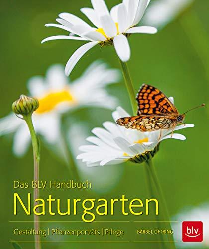 9783835413443: Das BLV Handbuch Naturgarten: Pflanzenportträts Gestaltung  Pflege