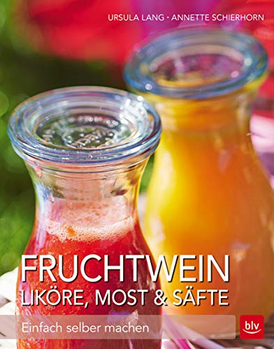 Fruchtwein, Liköre, Most & Säfte: Einfach selber: Lang, Ursula, Schierhorn,