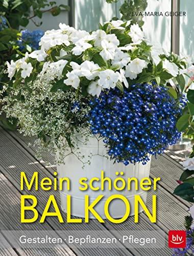9783835416550: Mein schöner Balkon: Gestalten · Bepflanzen · Pflegen