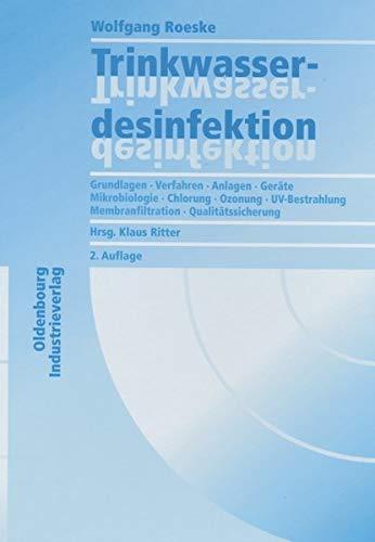 9783835631199: Trinkwasserdesinfektion: Grundlagen-Verfahren-Anlagen-Geräte-Mikrobiologie-Chlorung-Ozonung-UV-Bestrahlung-Membranfiltration-Qualitätssicherung