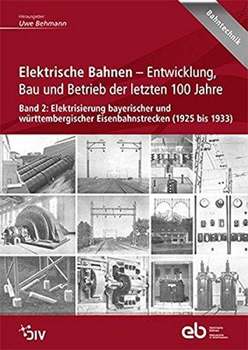 Elektrische Bahnen - Entwicklung, Bau und Betrieb der letzten 100 Jahre: Uwe Behmann