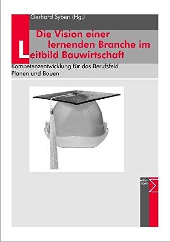 Die Vision einer lernenden Branche im Leitbild Bauwirtschaft - Kompetenzentwicklung für das Berufsfeld Planen und Bauen - Syben Gerd (Hrsg.)